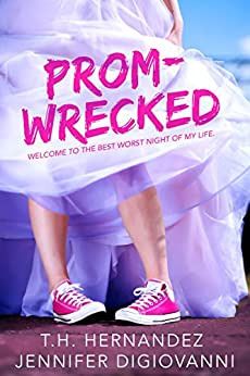 Prom-Wrecked by [T.H. Hernandez, Jennifer DiGiovanni]