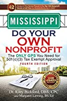 Mississippi Do Your Own Nonprofit: The Only GPS You Need for 501c3 Tax Exempt Approval