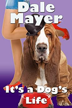 It's a Dog's Life (a romantic comedy with a canine sidekick) by [Dale Mayer]