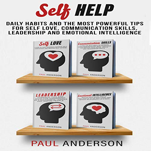 Self Help: Daily Habits and the Most Powerful Tips for Self Love, Communication Skills, Leadership and Emotional Intelligence audiobook cover art