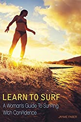 Learn To Surf: A Woman's Guide To Surfing With Confidence Kindle Edition