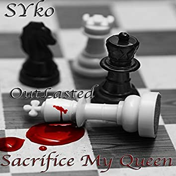 Sacrifice My Queen (feat. OutLasted)
