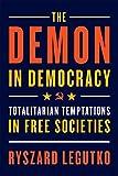 Demon in Democracy: Totalitarian Temptations in Free Societies - Ryszard Legutko