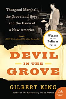 Devil in the Grove: Thurgood Marshall, the Groveland Boys, and the Dawn of a New America by [Gilbert King]