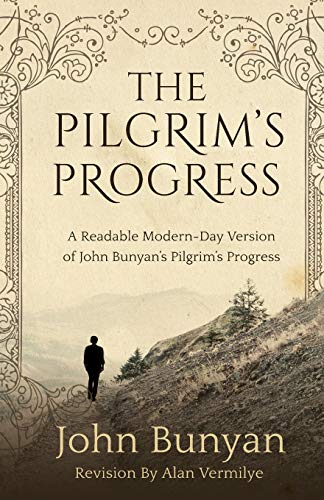 The Pilgrim's Progress: A Readable Modern-Day Version of John Bunyan's Pilgrim's Progress (Revised and easy-to-read) (The Pilgrim's Progress Series, Band 1)