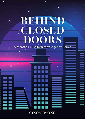 Behind Closed Doors: A Meatball Club Detective Agency Series (The Meatball Club Book 2) by [Cindy  Wong]