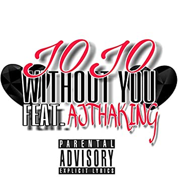 Without You (feat. AJ Tha King)