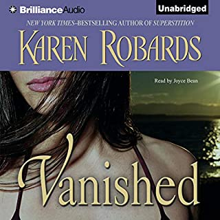 Vanished: A Novel                   By:                                                                                                                                 Karen Robards                               Narrated by:                                                                                                                                 Joyce Bean                      Length: 13 hrs and 25 mins     326 ratings     Overall 4.0