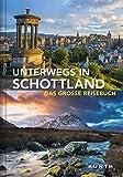 Unterwegs in Schottland: Das große Reisebuch: Das groe Reisebuch (KUNTH Unterwegs in ... / Das...