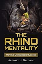 The Rhino Mentality: Achieve Unstoppable Success