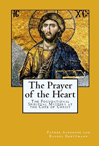 The Prayer of the Heart: The Foundational Spiritual Mystery at the Core of Christianity (English Edition)