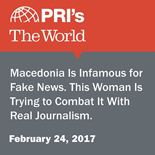 Macedonia Is Infamous for Fake News. This Woman Is Trying to Combat It With Real Journalism. audiobook cover art