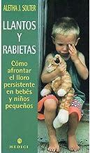 Llantos y rabietas : cómo afrontar el lloro persistente en bebés y niños pequeños by Aletha J. Solter(2002-06-01)