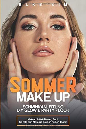 SOMMER MAKE UP SCHMINKANLEITUNG DIY GLOW & PARTY - LOOK: Makeup Artist Beauty Buch So hält dein Makeup auch an heißen Tagen!