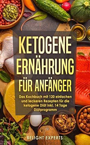 Wie kann ich schnell abnehmen: ketogene Ernährung für Anfänger: Einfache und leckere ketogene Rezepte zum Abnehmen inkl. 30 Tage Diätplan zur optimalen ... (Wie kann ich schnell abnehmen? 1)