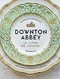 La cuisine de Downton Abbey - Les recettes officielles