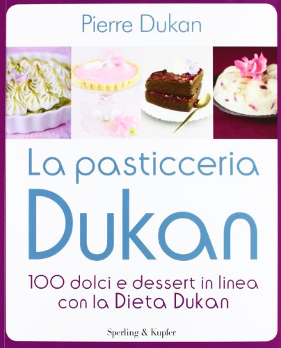 La pasticceria Dukan. 100 dolci e dessert in linea con la dieta Dukan