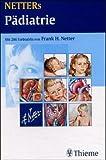 NETTERs Pädiatrie: Modifizierte und aktualisierte Teilbeiträge aus den NETTER-Farbatlanten Band 1-9, sowie Netter, Digestive System, Volume 1-3, und Netter, Endocrine System - Frank H. Netter