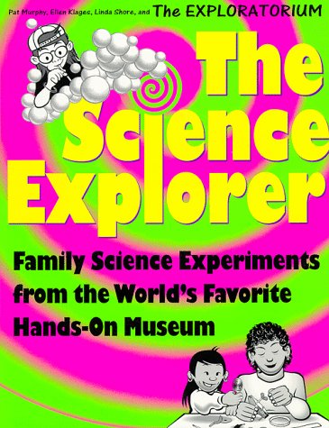 Download The Science Explorer: Family Experiments from the World's Favorite Hands-On Science Museum (Science Explorer Series) 0805045368