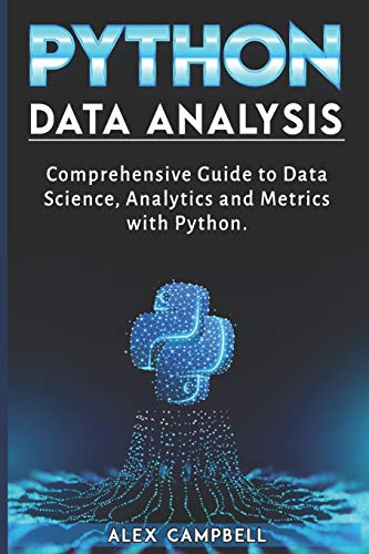 Python Data Analysis: Comprehensive Guide to Data Science, Analytics and Metrics with Python