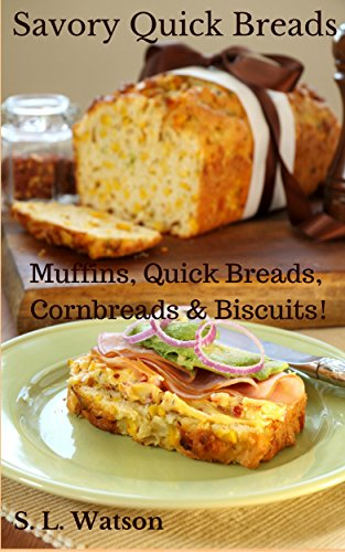 Savory Quick Breads: Muffins, Quick Breads, Cornbreads & Biscuits! (Southern Cooking Recipes Book 7) by [S. L. Watson]