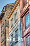 Rouen: Rouen travel notebook journal, 100 pages, contains expressions and proverbs in French, a perfect travel gift or to write your own Rouen travel guide.