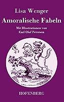 Amoralische Fabeln: Mit Illustrationen von Carl Olof Petersen