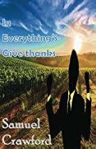 In everything give thanks: Effective thanksgiving that breaks limitation and Circumstance in your lifetime and get the solutions (Volume 1)