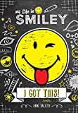 My Life in Smiley (Book 2 in Smiley series): I Got This!