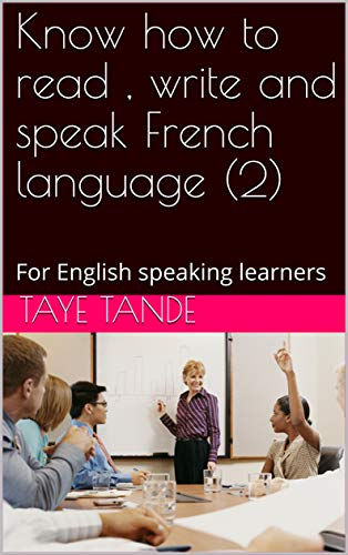 Know how to read , write and speak French language (2): For English speaking learners (English Edition)