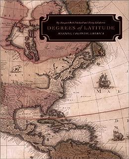Degrees of Latitude: Mapping Colonial America (Williamsburg Decorative Arts Series)