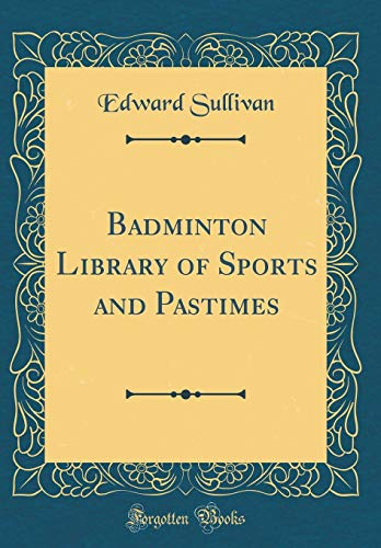 Badminton Library of Sports and Pastimes (Classic Reprint)