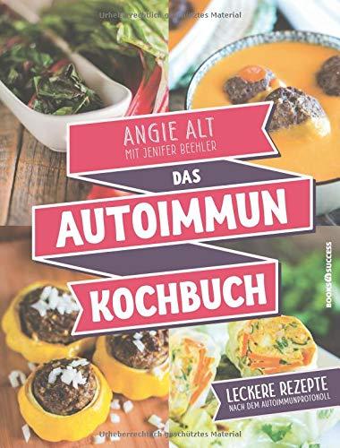 Das Autoimmun-Kochbuch: Leckere Rezepte nach dem Autoimmun-Protokoll