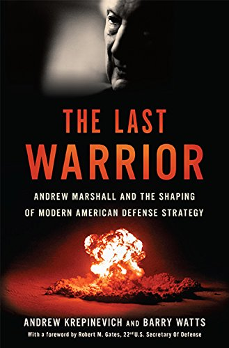 The Last Warrior: Andrew Marshall and the Shaping of Modern American Defense Strategy (English Edition)