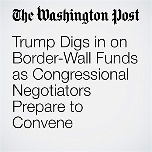 『Trump Digs in on Border-Wall Funds as Congressional Negotiators Prepare to Convene』のカバーアート