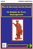BERNARDO GAVIÑO RUEDA TOMO II de II: Un Matador de Toros Septuagenario
