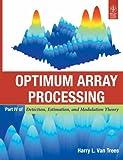 Optimum Array Processing: Part IV of Detection, Estimationand Modulation Theory