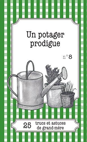 Un potager prodigue: 25 trucs et astuces de grand-mère (LEMAITRE PUBLISHING) (French Edition)