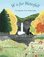 W is for Waterfall: An Alphabet Book of the Finger Lakes Region of New York State