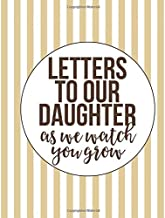 Letters to Our Daughter As We Watch You Grow: A Fill In Guided Prompt Journal With (Bonus Blank Journal Pages) that makes a perfect Mother's Day Gift ... keepsake memories in to treasure forever.