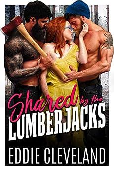 Shared by the Lumberjacks: A Hot, Quick Romance Novella (MFM Novella Series Book 4) by [Eddie Cleveland]