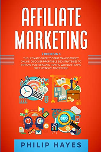 Affiliate Marketing: 2 Books in 1: The Ultimate Guide to Start Making Money Online. Discover Profitable SEO Strategies to Improve Your Organic Traffic without Paying for Expensive Advertising.