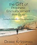 The Gift of Prophetic Encouragement Bible Study: Living a Lifestyle of Encouragement