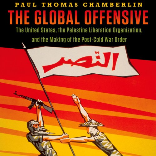 The Global Offensive     The United States, the Palestine Liberation Organization, and the Making of the Post-Cold War Order              By:                                                                                                                                 Paul Thomas Chamberlin                               Narrated by:                                                                                                                                 Nick Edwards                      Length: 16 hrs and 17 mins     Not rated yet     Overall 0.0