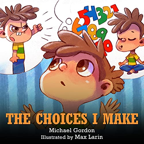 The Choices I Make: Children's Books About Making Good Choices, Anger, Emotions Management, Kids Ages 3-5, Preschool, Kin...