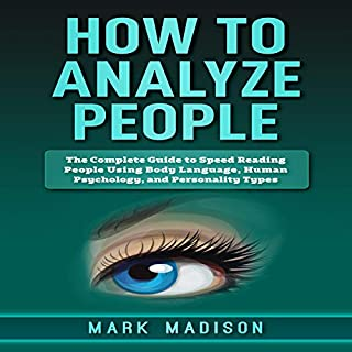 How to Analyze People: The Complete Guide to Speed Reading People Using Body Language, Human Psychology, and Personality Types                   By:                                                                                                                                 Mark Madison                               Narrated by:                                                                                                                                 Ronald Hillman                      Length: 24 mins     1 rating     Overall 3.0