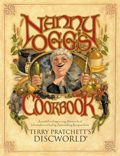 Nanny Oggs Cookbook: A Useful and Improving Almanack of Information including Astonishing Recipes from Terry Pratchett's Discworld