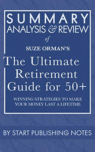 Summary, Analysis, and Review of Suze Orman's The Ultimate Retirement Guide for 50+: Winning Strategies to Make Your Money Last a Lifetime