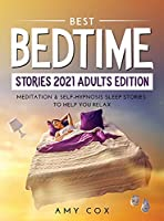 Best Bedtime Stories 2021 Adults Edition: Meditation & Self-Hypnosis Sleep Stories to Help You Relax