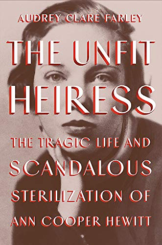 Image of The Unfit Heiress: The Tragic Life and Scandalous Sterilization of Ann Cooper Hewitt